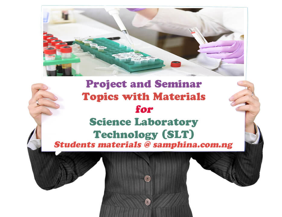 Project and Seminar Topics with Materials for Science Laboratory Technolofgy (SLT)